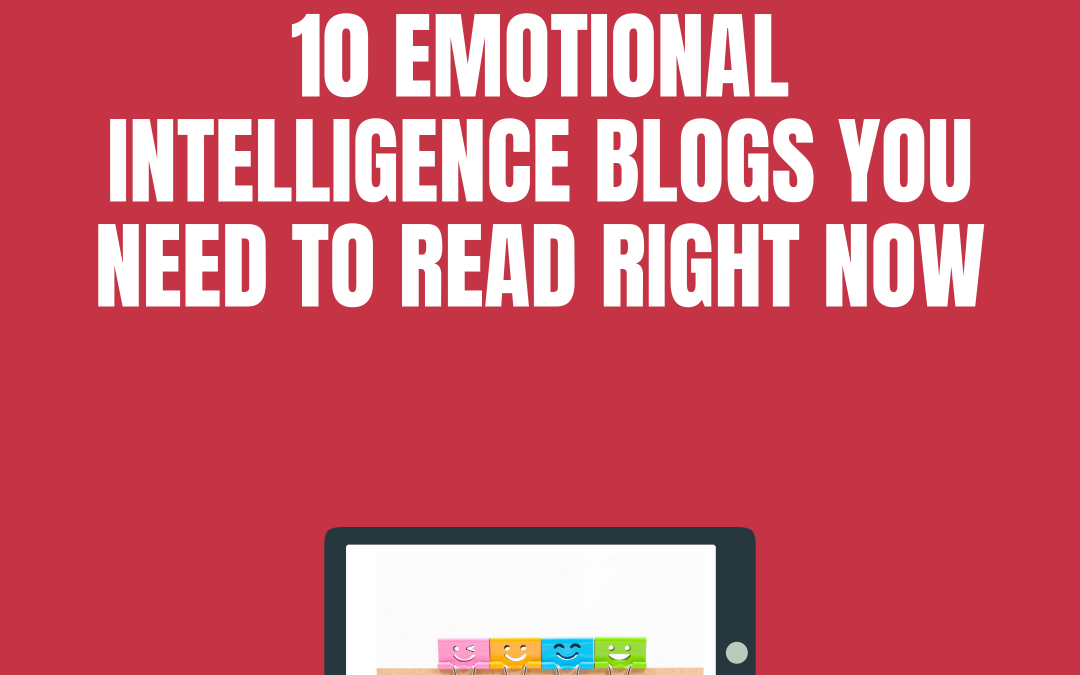 10 Emotional Intelligence Blog Posts You Need to Read Right Now