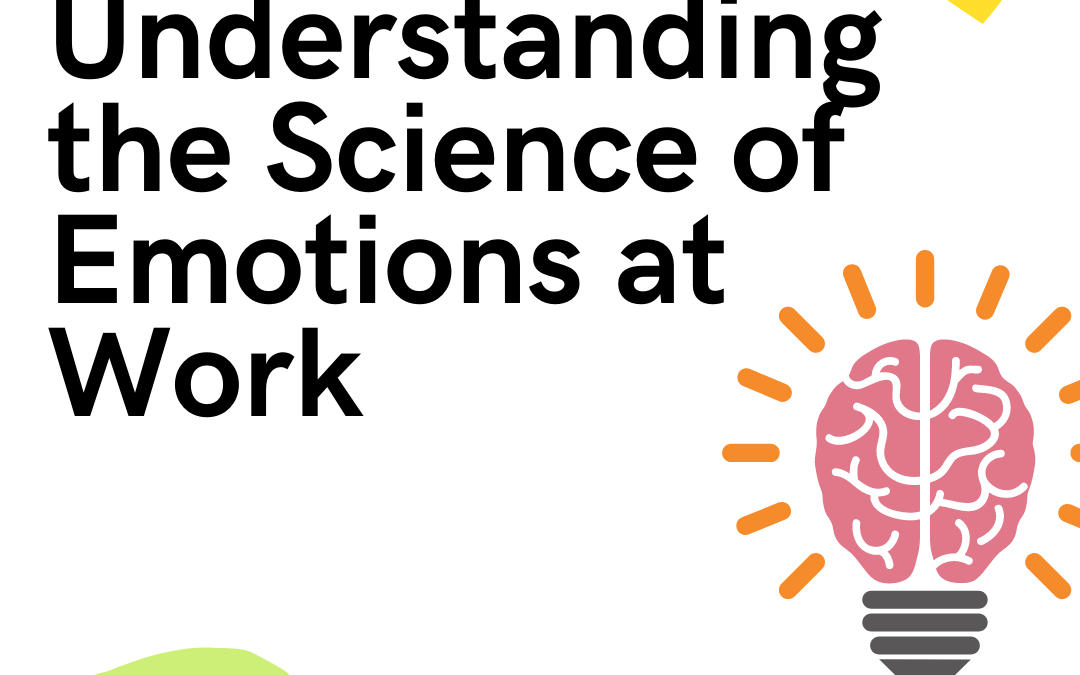 Understanding the Science of Emotions at Work