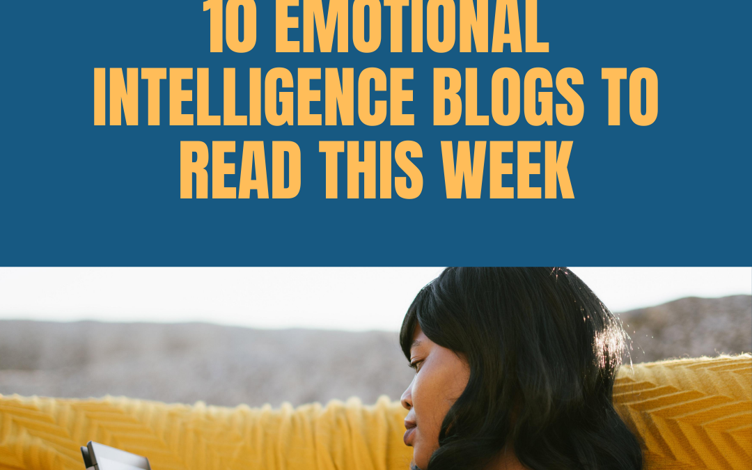 Weekly Recap: 10 Emotional Intelligence Blogs to Read This Week