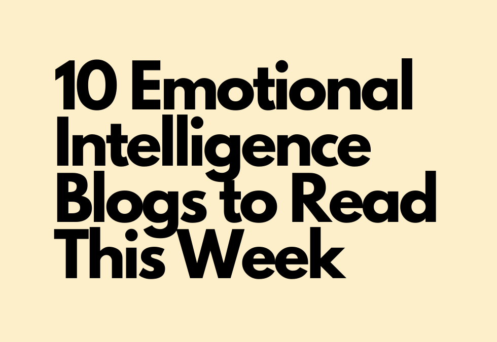 How to Manage Emotions, Lessons in Emotional Intelligence & EI Blogs to Read This Week