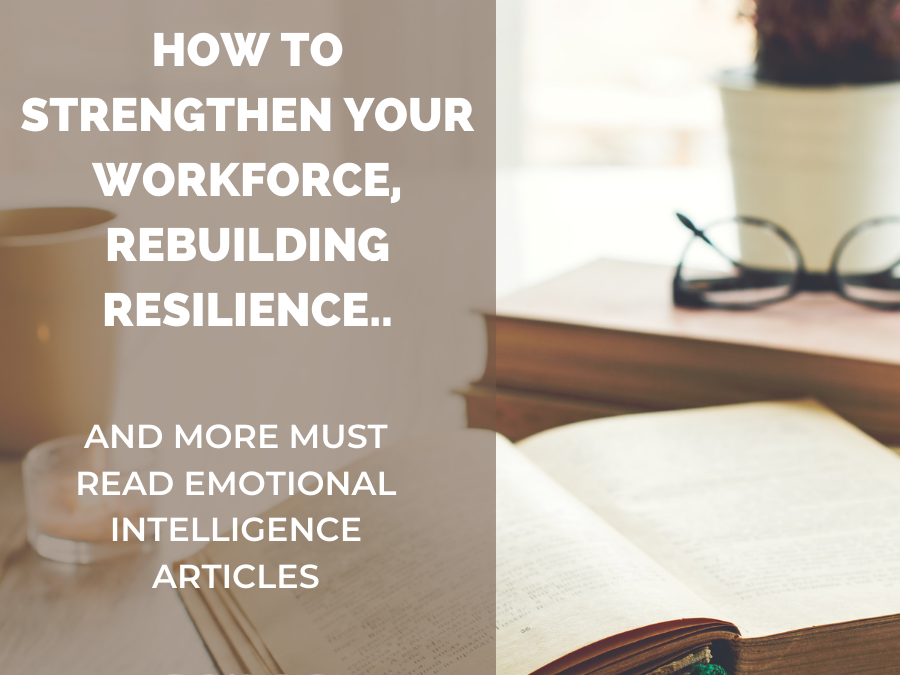 How to Strengthen your Workforce, Rebuild Resilience and other EI Articles to Read This Week