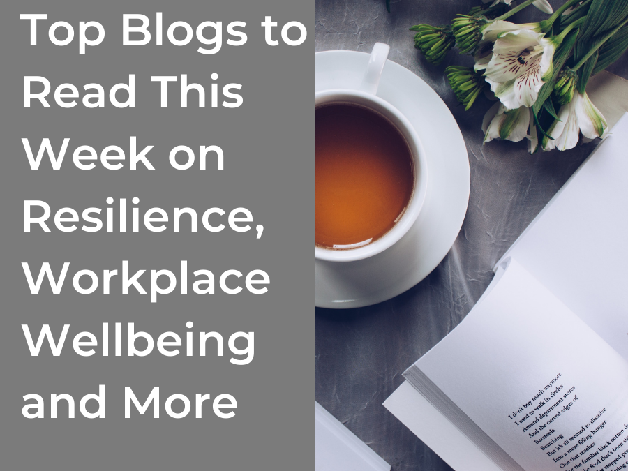 Top Blogs to Read This Week on Resilience, Workplace Wellbeing and More