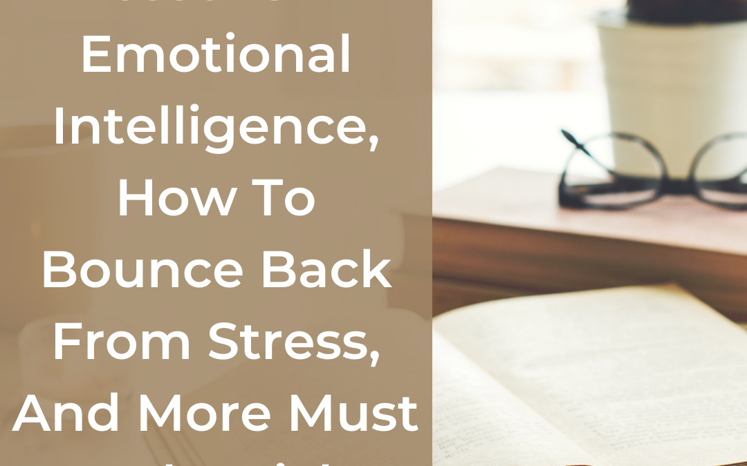 Lessons In Emotional Intelligence, How To Bounce Back From Stress, And More Must Read Articles