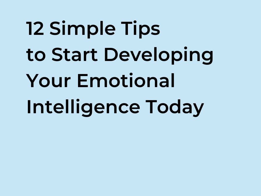 12 Simple Tips to Start Developing Emotional Intelligence