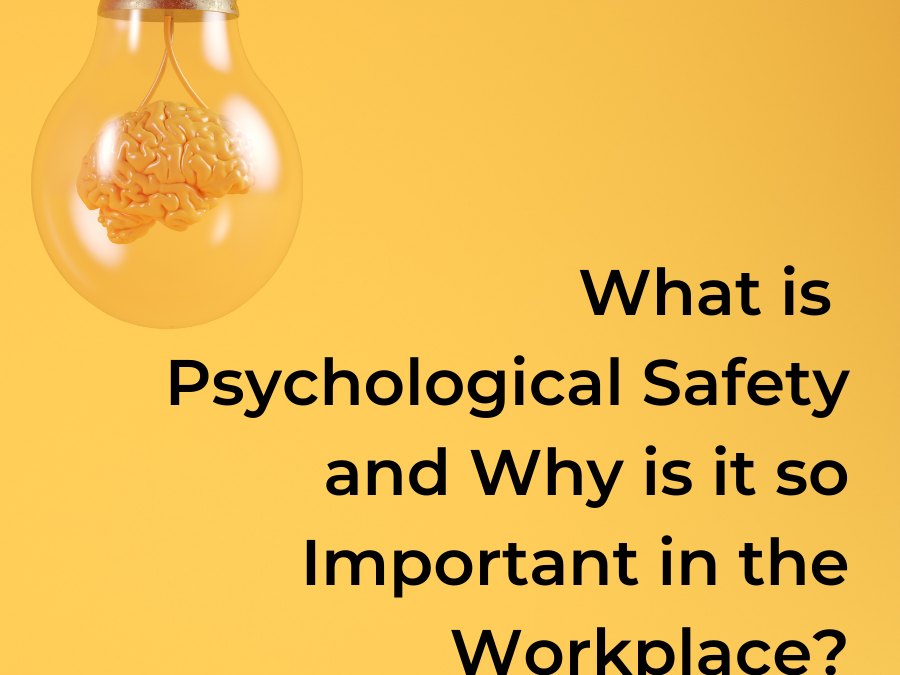 What is Psychological Safety and Why is it so Important in the Workplace?