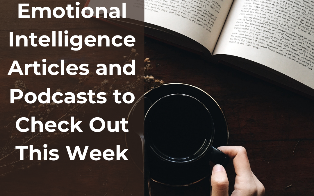 Emotional Intelligence Articles and Podcasts to Check Out This Week