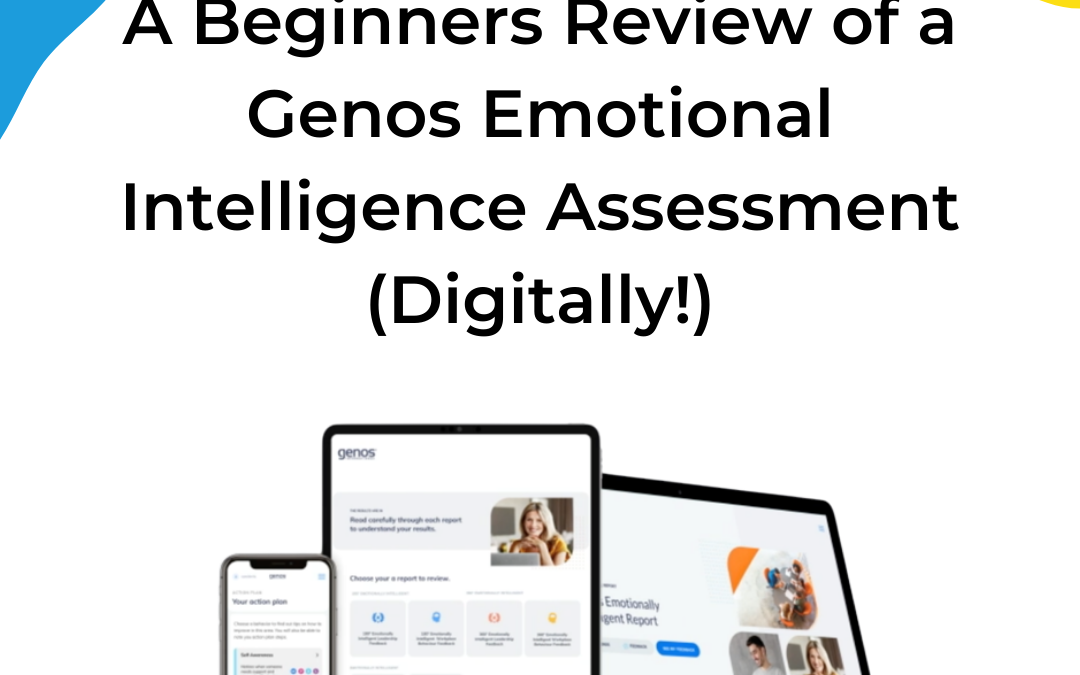 A Beginners Review of a Genos Emotional Intelligence Assessment (Digitally!)