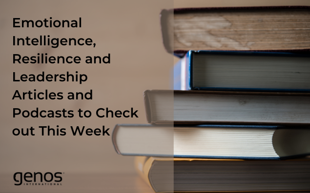 Emotional Intelligence, Resilience and Leadership Articles and Podcasts to Check out This Week