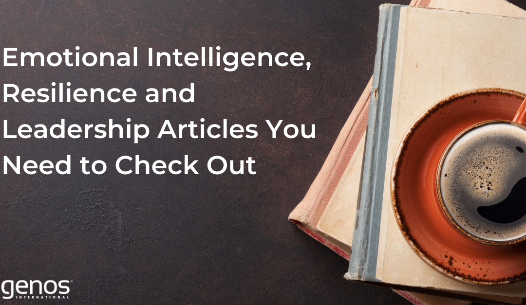 Emotional Intelligence, Resilience and Leadership Articles You Need to Check Out