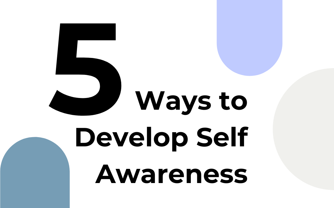 Five Simple Tips to Start Developing Your Self-Awareness Today