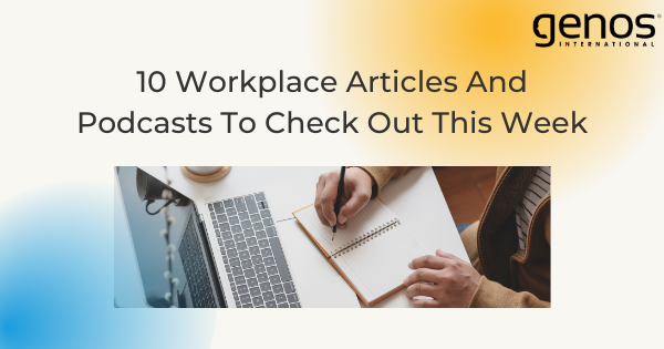 10 Workplace Articles And Podcasts To Check Out This Week