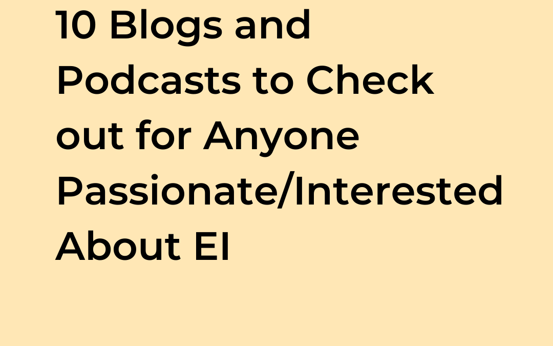10 Blogs and Podcasts to Check out for Anyone Interested In EI