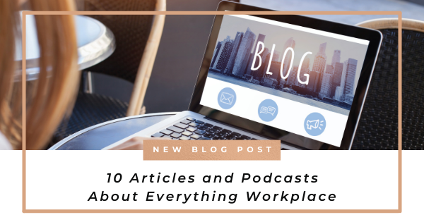10 Articles and Podcasts About Everything Workplace