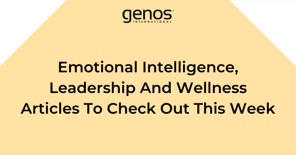 Emotional Intelligence, Leadership And Wellness Articles To Check Out This Week