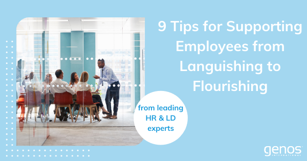 9 Tips for Supporting Employees from Languishing to Flourishing – from leading HR & LD Experts